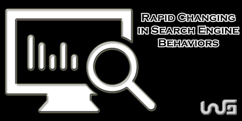 Change in Search Engine Behaviors